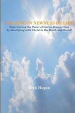 Walking in Newness of Life - Beth Hogan