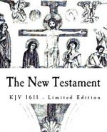 The New Testament : Limited Edition of 1611 KJV of the Holy Bible - Jack Holland
