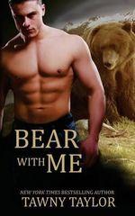 Bear with Me (a Shape Shifter Romance) - Tawny Taylor