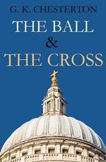 The Ball & the Cross - G K Chesterton