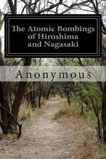 The Atomic Bombings of Hiroshima and Nagasaki - Anonymous