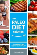 Paleo Diet Solution : Lose Weight and Regain Your Vitality - Stockton Press