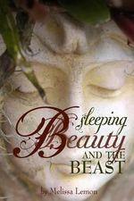 Sleeping Beauty and the Beast - Melissa Lemon