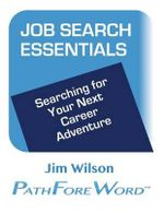 Job Search Essentials : Searching for Your Next Career Adventure - Jim Wilson