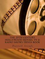 The 20th Century Hollywood Movies, TV & Radio Shows Trivia Book - MR Darrell Lynn Sroufe