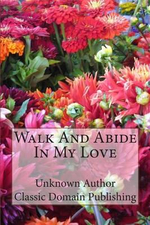 Walk and Abide in My Love - Unknown Author