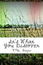 It's What You Discover : Part 1 - T M Soper