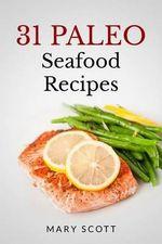 31 Paleo Seafood Recipes : 31 Paleo Seafood Recipes - Mary R Scott