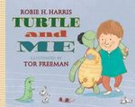 Turtle and Me - Robie H Harris