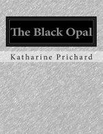 The Black Opal - Katharine Susannah Prichard