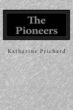 The Pioneers - Katharine Susannah Prichard
