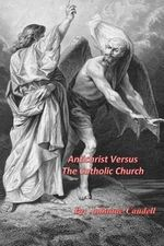 Antichrist Versus the Catholic Church - Mrs Julie Anne Caudell