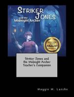 Striker Jones and the Midnight Archer Teacher's Companion - Maggie M Larche