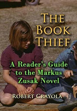 The Book Thief : A Reader's Guide to the Markus Zusak Novel - Robert Crayola