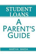 Student Loans : A Parent's Guide - Martha J Maeda