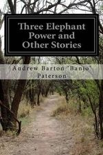 Three Elephant Power and Other Stories - Andrew Barton 'Banjo' Paterson