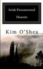 Irish Paranormal Haunts - Kim O'Shea