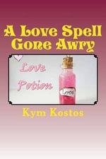 A Love Spell Gone Awry - Kym Kostos