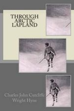 Through Arctic Lapland - Charles John Cutcliffe Wright Hyne