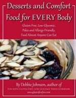 Desserts and Comfort Food for Every Body : Gluten-Free, Low-Glycemic, Paleo and Allergy-Friendly Food, Almost Everyone Can Eat - MS Debbie Johnson