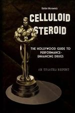 Celluloid Steroid : The Hollywood Guide to Performance-Enhancing Drugs - Stefan Morawietz