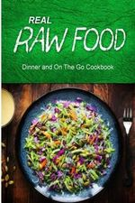 Real Raw Food - Dinner and on the Go Cookbook : Raw Diet Cookbook for the Raw Lifestyle - Real Raw Food Combo Books
