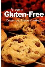 Green N' Gluten-Free - Dessert and Snacks Cookbook : Gluten-Free Cookbook Series for the Real Gluten-Free Diet Eaters - Green N' Gluten Free 2 Books