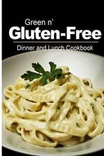 Green N' Gluten-Free - Dinner and Lunch Cookbook : Gluten-Free Cookbook Series for the Real Gluten-Free Diet Eaters - Green N' Gluten Free 2 Books