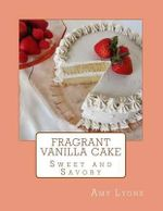 Fragrant Vanilla Cake : Sweet and Savory - Amy Lyons
