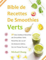 Bible de Recettes de Smoothies Verts : 39 Des Meilleurs Recettes de Smoothies Ver - Michael Chung