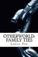 Otherworld : Family Ties - Logan Fox