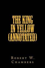 The King in Yellow (Annotated) - Robert W Chambers