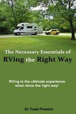 The Necessary Essentials of RVing the Right Way : RVing Is the Ultimate Experience When Done the Right Way! - Dr Treat Preston