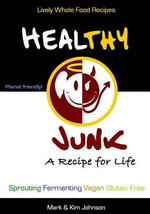 Healthy Junk : Lively Whole Food Recipes - Mark & Kim  Johnson