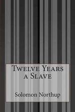 Twelve Years a Slave - Solomon Northup