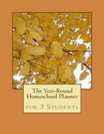 The Year-Round Homeschool Planner : For 3 Students - Birthday Ann Betsy R Ledesma Em