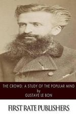 The Crowd : A Study of the Popular Mind - Gustave Le Bon
