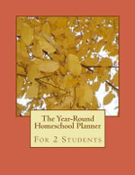 The Year-Round Homeschool Planner : For 2 Students - Birthday Ann Betsy R Ledesma Em