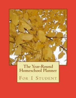 The Year-Round Homeschool Planner : For 1 Student - Birthday Ann Betsy R Ledesma Em