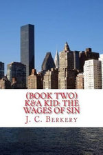 (Book Two) K&a Kid : The Wages of Sin: Muggs, Molls, Mobsters & Murders in the City of Brotherly Love - J C Berkery