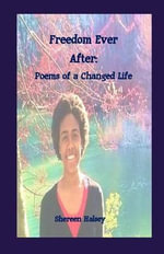 Freedom Ever After : Poems of a Changed Life - Shereen Halsey