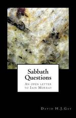 Sabbath Questions : An Open Letter to Iain Murray - David H J Gay
