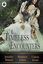 Timeless Encounters : An Anthology of Historical Time Travel Romance Novellas - Jennifer Brassel