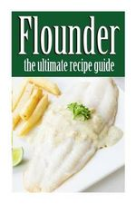 Flounder : The Ultimate Recipe Guide - Jessica Dreyher