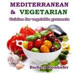 Mediterranean & Vegetarian : Cuisine for Vegetable Gourmets - Barbara Reishofer