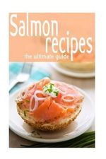 Salmon Recipes - The Ultimate Guide - Jessica Dreyher