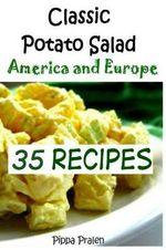 Classic Potato Salad 0 America and Europe : 20 Recipes - Pippa Pralen