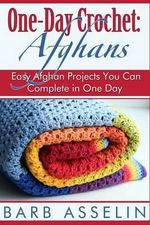 One-Day Crochet : Afghans: Easy Afghan Projects You Can Complete in One Day - Barb Asselin