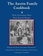The Austin Family Cookbook Three Generations Share Their Favorite Recipes - Margaret Ann Austin