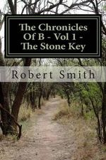 The Chronicles of B - Triology : Book 1 -The Stone Key - Robert Smith